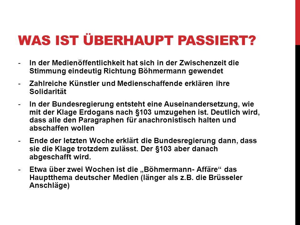 WAS IST ÜBERHAUPT PASSIERT? -In der Medienöffentlichkeit hat sich in der Zwischenzeit die Stimmung eindeutig Richtung Böhmermann gewendet -Zahlreiche