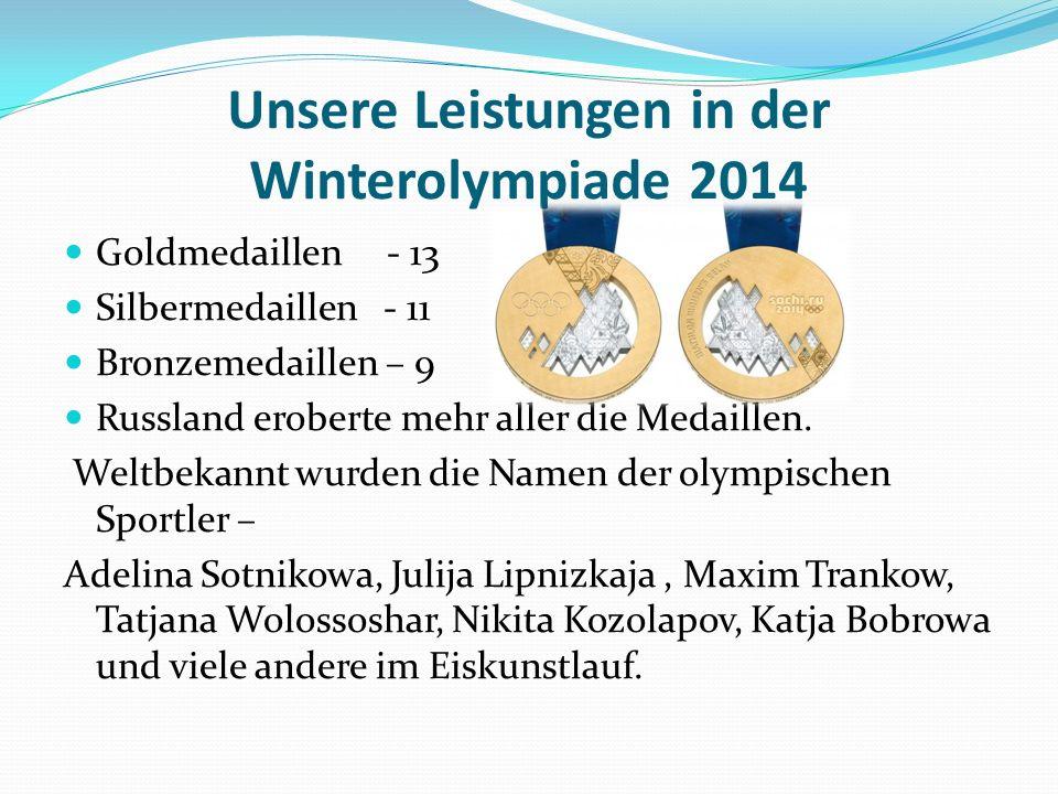 Unsere Leistungen in der Winterolympiade 2014 Goldmedaillen - 13 Silbermedaillen - 11 Bronzemedaillen – 9 Russland eroberte mehr aller die Medaillen.