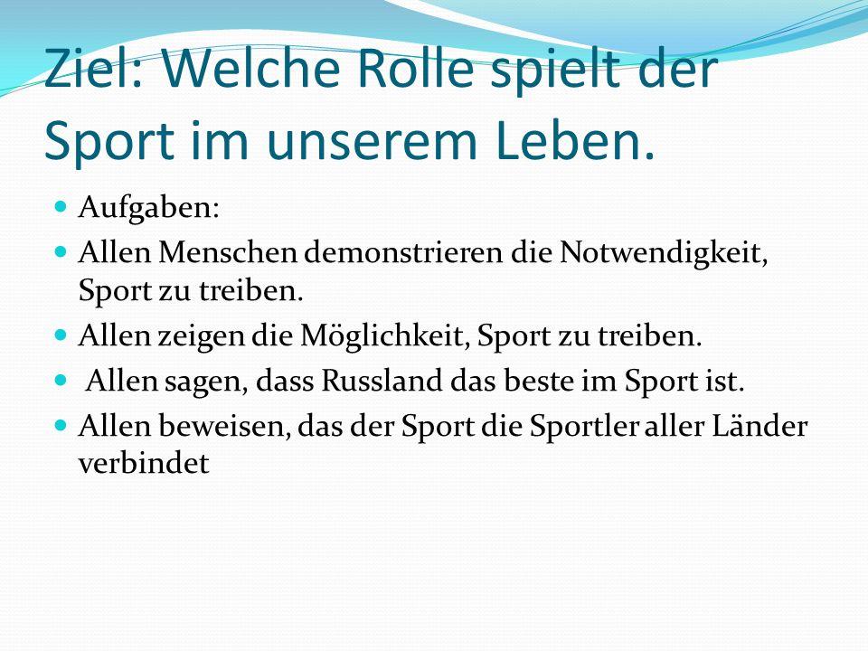 Ziel: Welche Rolle spielt der Sport im unserem Leben.