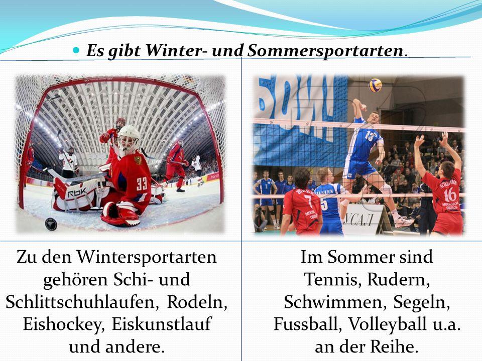 Es gibt Winter- und Sommersportarten.