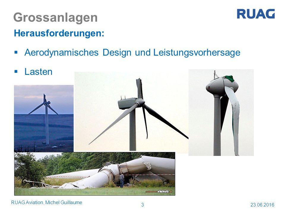 Grossanlagen Herausforderungen:  Aerodynamisches Design und Leistungsvorhersage  Lasten 23.06.2016 RUAG Aviation, Michel Guillaume 3