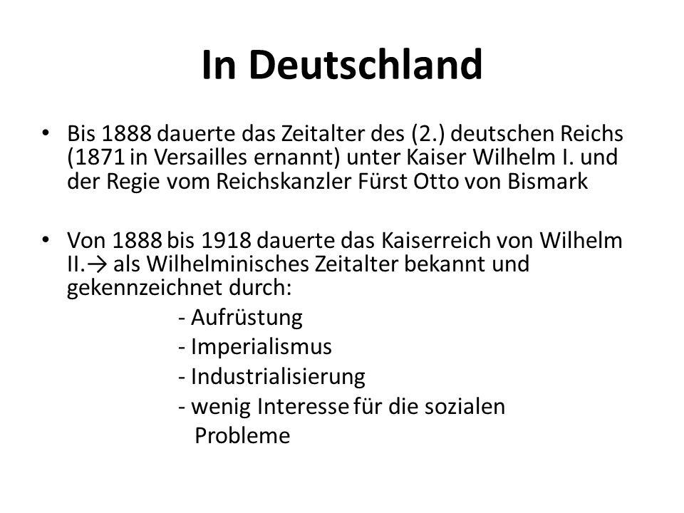 In Deutschland Bis 1888 dauerte das Zeitalter des (2.) deutschen Reichs (1871 in Versailles ernannt) unter Kaiser Wilhelm I. und der Regie vom Reichsk