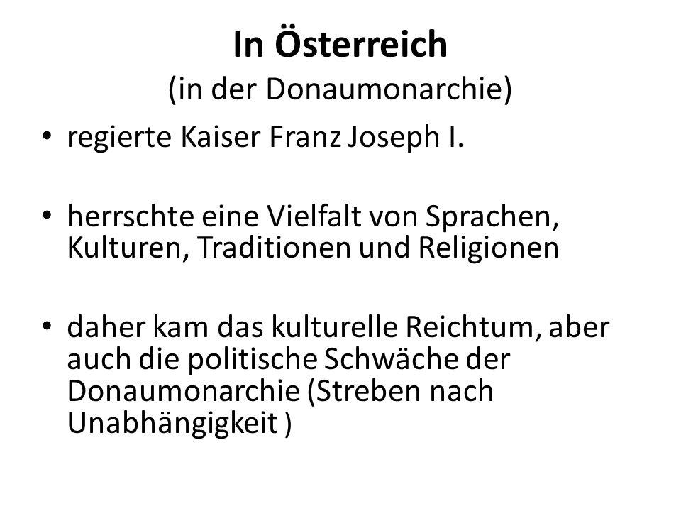 In Österreich (in der Donaumonarchie) regierte Kaiser Franz Joseph I. herrschte eine Vielfalt von Sprachen, Kulturen, Traditionen und Religionen daher