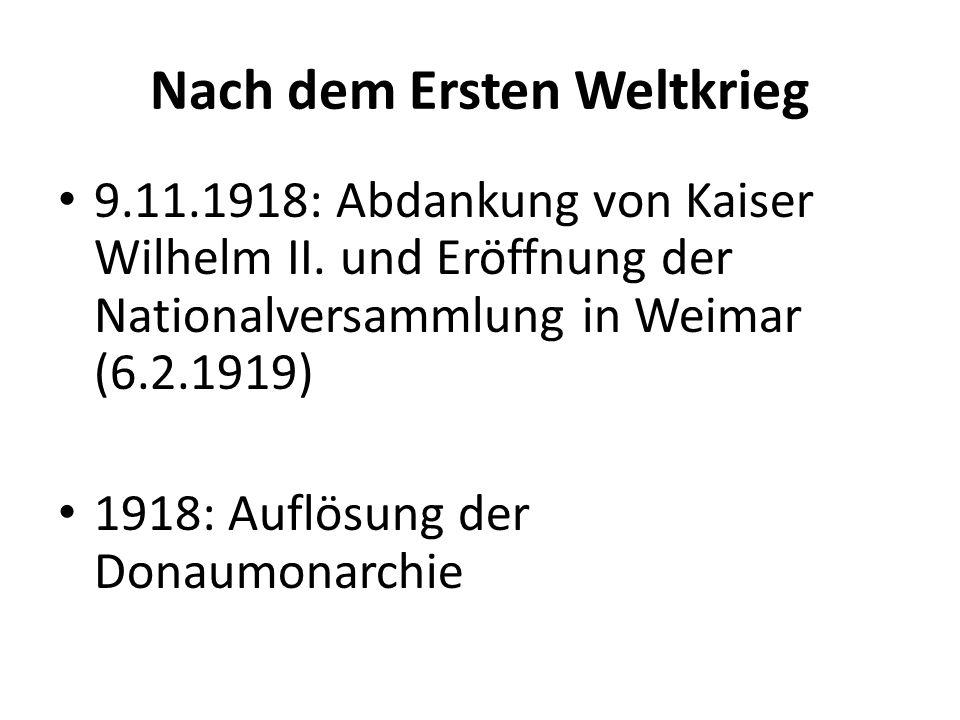 Nach dem Ersten Weltkrieg 9.11.1918: Abdankung von Kaiser Wilhelm II. und Eröffnung der Nationalversammlung in Weimar (6.2.1919) 1918: Auflösung der D