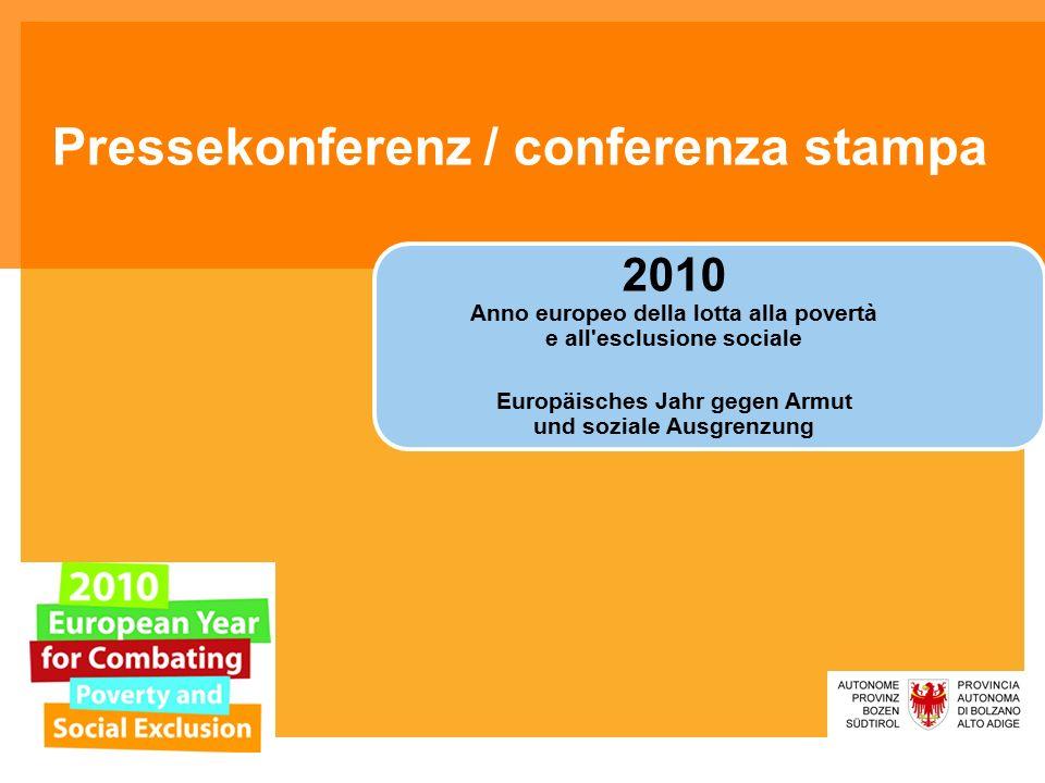 Pressekonferenz / conferenza stampa 2010 Anno europeo della lotta alla povertà e all'esclusione sociale Europäisches Jahr gegen Armut und soziale Ausg