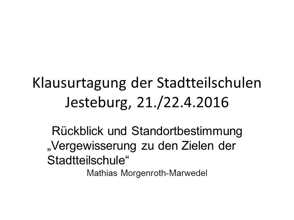 """Klausurtagung der Stadtteilschulen Jesteburg, 21./22.4.2016 Rückblick und Standortbestimmung """"Vergewisserung zu den Zielen der Stadtteilschule Mathias Morgenroth-Marwedel"""