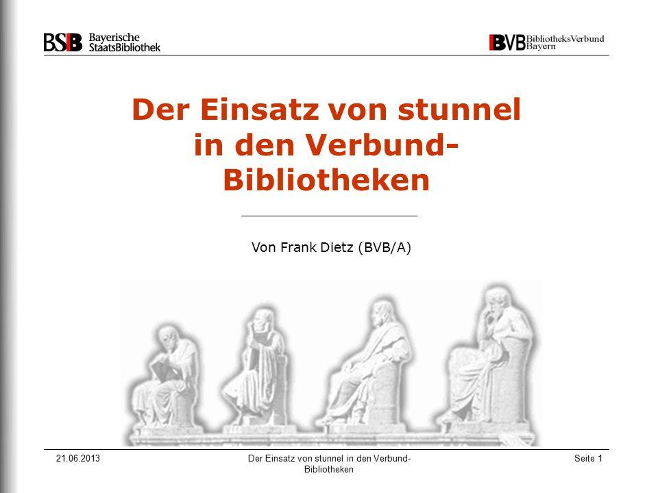 21.06.2013Der Einsatz von stunnel in den Verbund- Bibliotheken Seite 1 Der Einsatz von stunnel in den Verbund- Bibliotheken Von Frank Dietz (BVB/A)