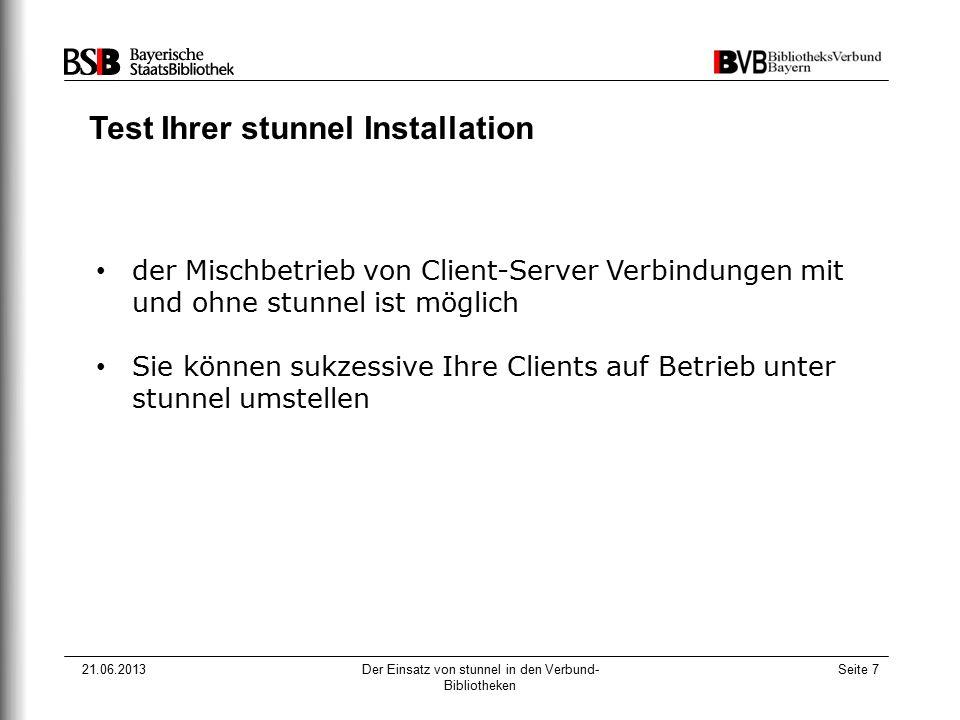 21.06.2013Der Einsatz von stunnel in den Verbund- Bibliotheken Seite 7 Test Ihrer stunnel Installation der Mischbetrieb von Client-Server Verbindungen