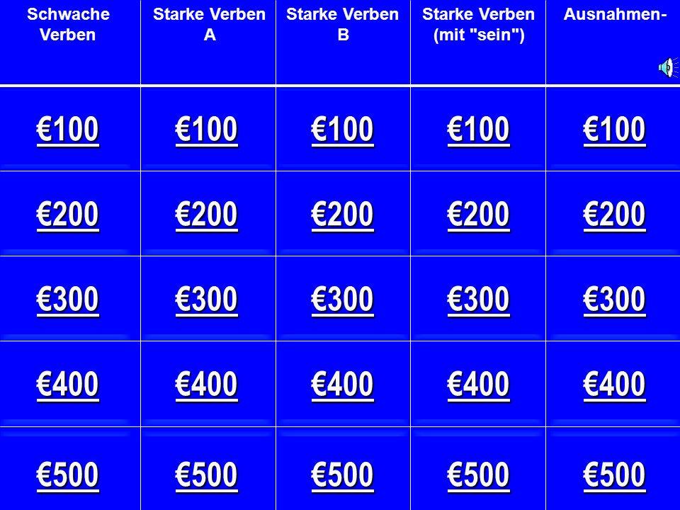 €100 €400 €300€200€400 €200€100€100€400 €200€200€500 €500€300 €200€500 €100€300€100€300 €500€300€400€400€500 Schwache Verben Starke Verben A Starke Verben B Starke Verben (mit sein ) Ausnahmen-