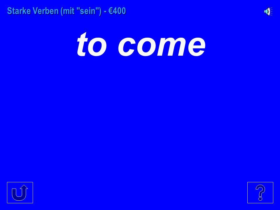Starke Verben (mit sein ) - €300 to stay
