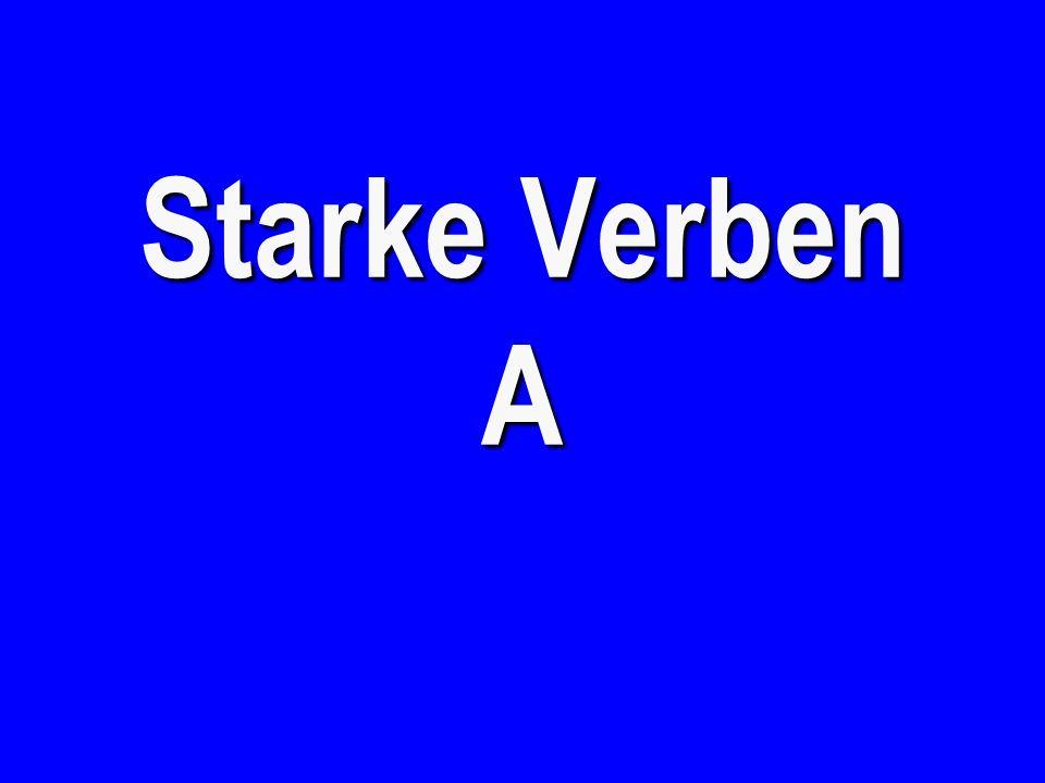 Starke Verben A - €100 to eat