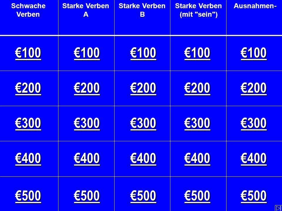 €100 €300 €200 €400 €500 Schwache Verben Starke Verben A Starke Verben B Starke Verben (mit sein ) Ausnahmen-