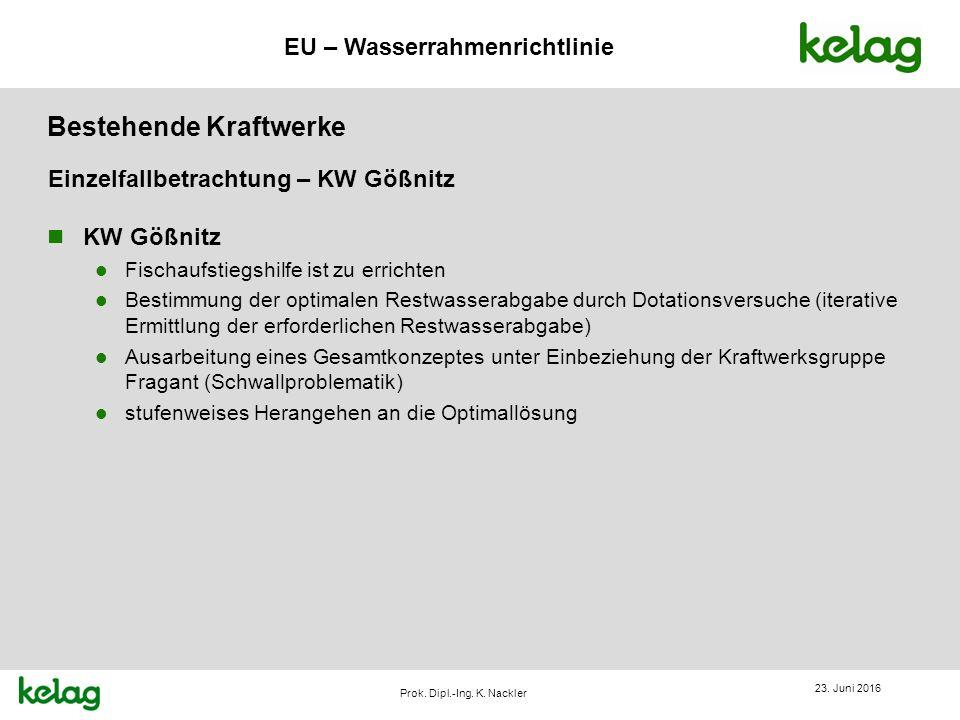 EU – Wasserrahmenrichtlinie Prok. Dipl.-Ing. K. Nackler Bestehende Kraftwerke 23. Juni 2016 n KW Gößnitz l Fischaufstiegshilfe ist zu errichten l Best