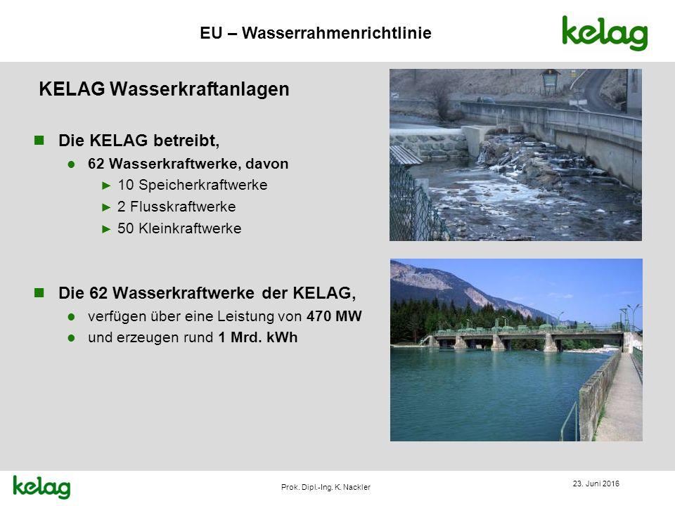 EU – Wasserrahmenrichtlinie Prok. Dipl.-Ing. K. Nackler KELAG Wasserkraftanlagen n Die KELAG betreibt, l 62 Wasserkraftwerke, davon ► 10 Speicherkraft
