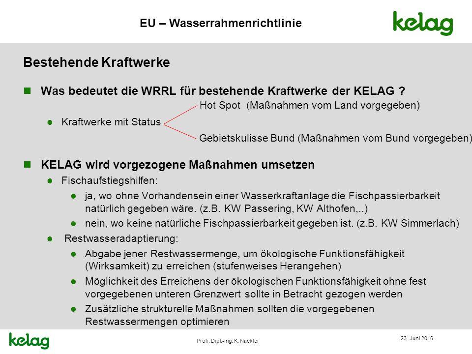 EU – Wasserrahmenrichtlinie Prok. Dipl.-Ing. K. Nackler Bestehende Kraftwerke n Was bedeutet die WRRL für bestehende Kraftwerke der KELAG ? l Kraftwer