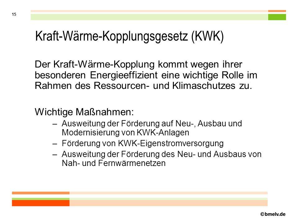 15 Kraft-Wärme-Kopplungsgesetz (KWK) Der Kraft-Wärme-Kopplung kommt wegen ihrer besonderen Energieeffizient eine wichtige Rolle im Rahmen des Ressourcen- und Klimaschutzes zu.