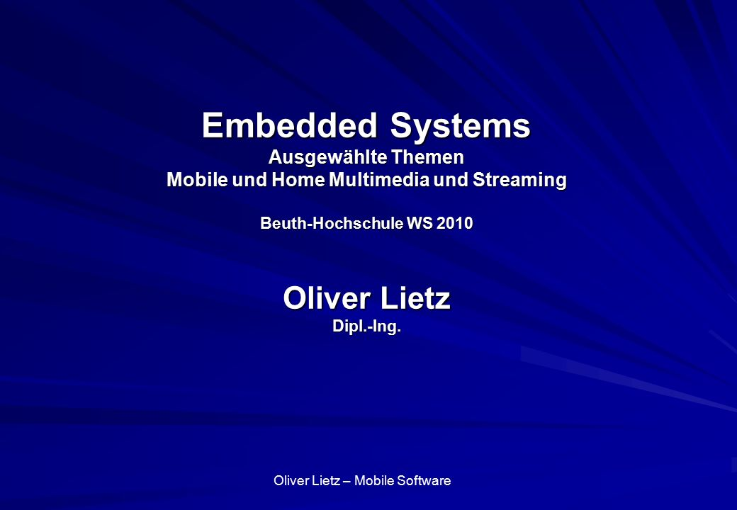 Oliver Lietz – Mobile Software– http://www.nanocosmos.de/lietz Anwendungsbeispiel Live Video Streaming Audio/Videostreaming vom Browser Flash-kompatibel H.264: Bitraten 500 kBit/s – 1 MBit/s HD: bis zu 100 MBit/s 3D-Video-Extension Mobile Streaming -> iPhone