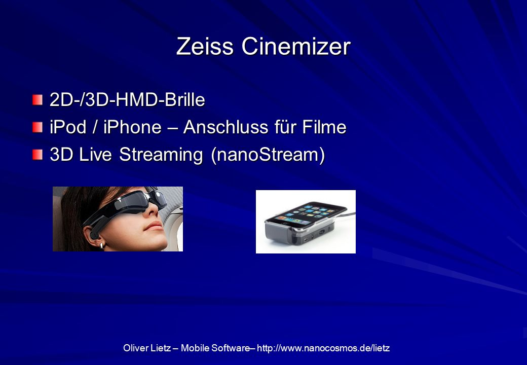 Oliver Lietz – Mobile Software– http://www.nanocosmos.de/lietz Zeiss Cinemizer 2D-/3D-HMD-Brille iPod / iPhone – Anschluss für Filme 3D Live Streaming (nanoStream)