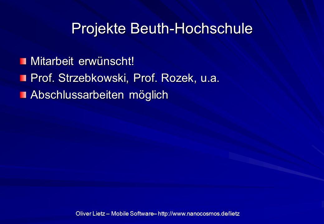 Oliver Lietz – Mobile Software– http://www.nanocosmos.de/lietz Projekte Beuth-Hochschule Mitarbeit erwünscht! Prof. Strzebkowski, Prof. Rozek, u.a. Ab