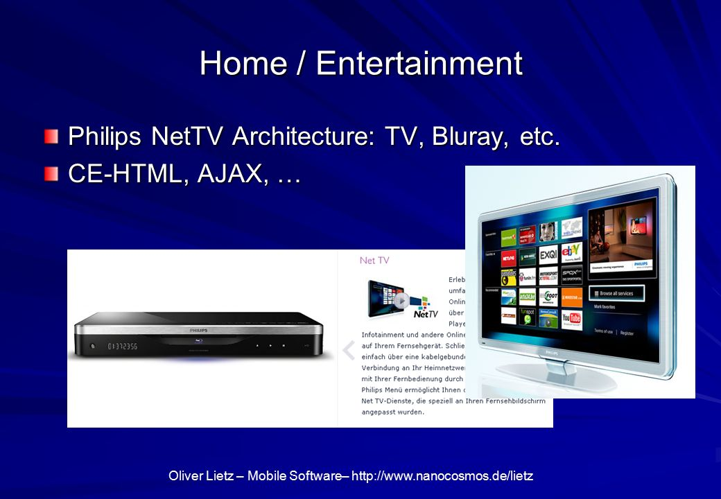 Oliver Lietz – Mobile Software–   Home / Entertainment Philips NetTV Architecture: TV, Bluray, etc.