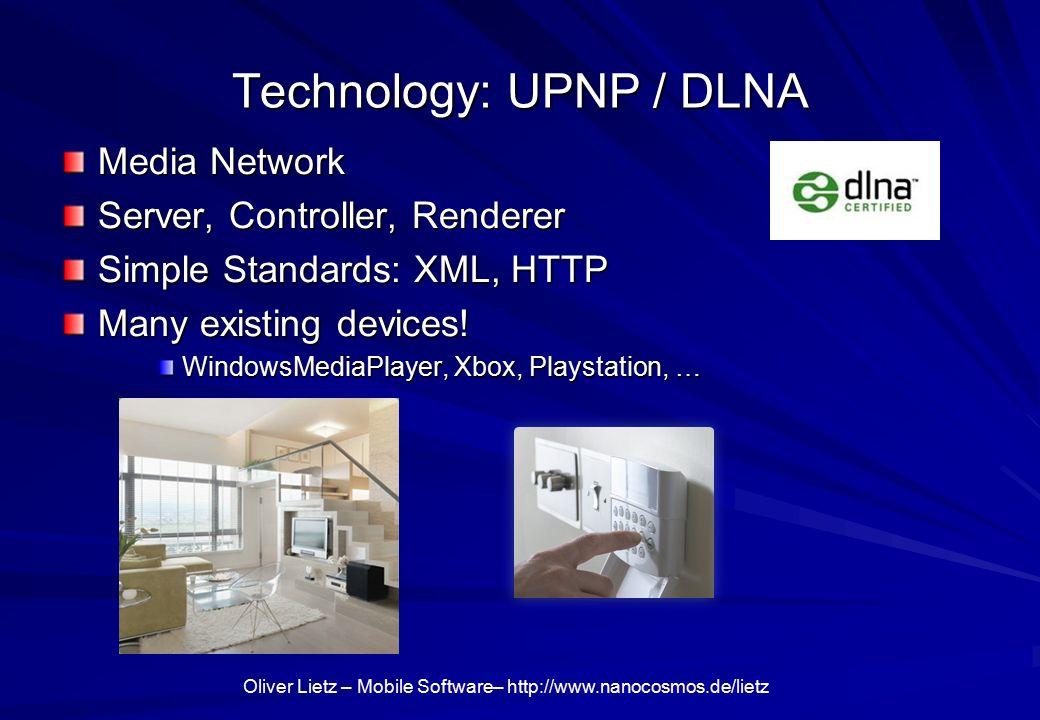 Oliver Lietz – Mobile Software– http://www.nanocosmos.de/lietz Technology: UPNP / DLNA Media Network Server, Controller, Renderer Simple Standards: XML, HTTP Many existing devices.