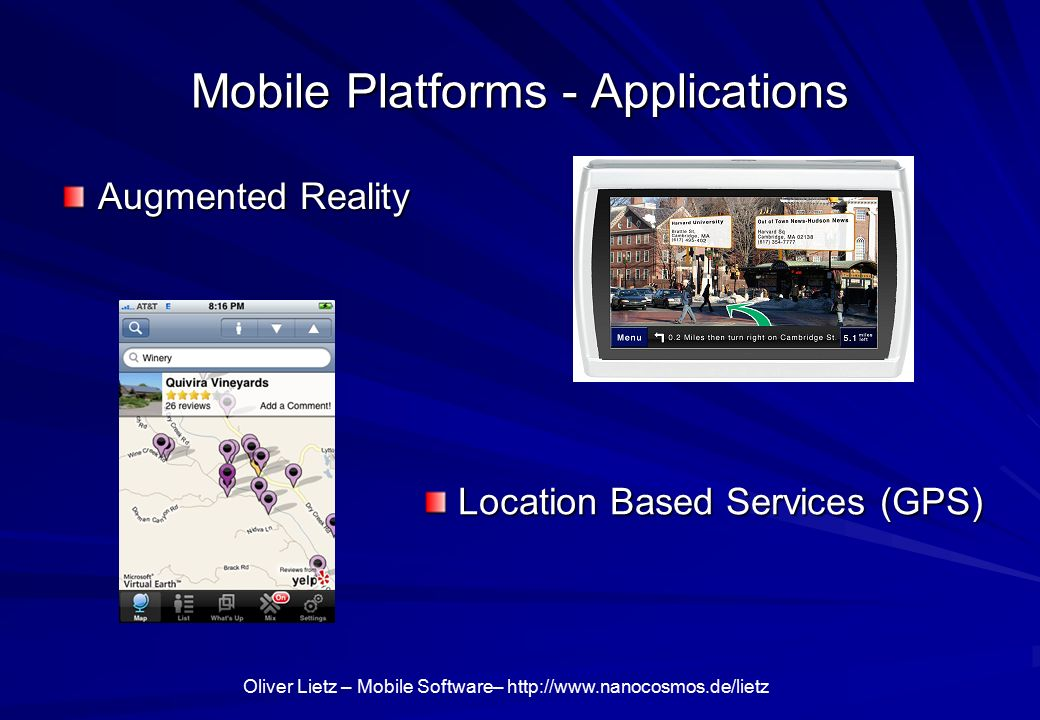 Oliver Lietz – Mobile Software–   Mobile Platforms - Applications Augmented Reality Location Based Services (GPS) Location Based Services (GPS)