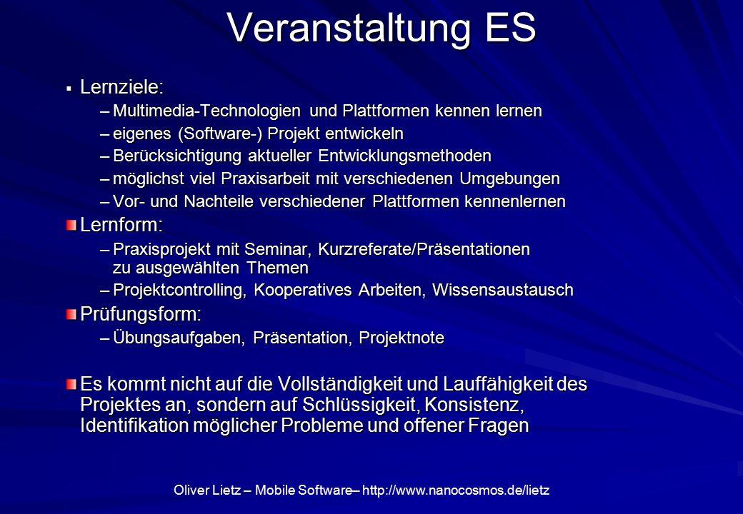 Oliver Lietz – Mobile Software– http://www.nanocosmos.de/lietz Veranstaltung ES  Lernziele: –Multimedia-Technologien und Plattformen kennen lernen –e