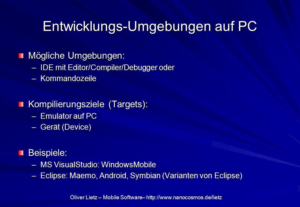 Oliver Lietz – Mobile Software– http://www.nanocosmos.de/lietz Entwicklungs-Umgebungen auf PC Mögliche Umgebungen: –IDE mit Editor/Compiler/Debugger o