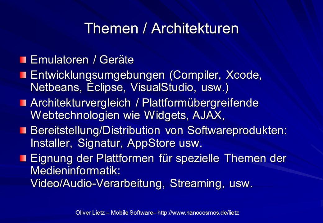 Oliver Lietz – Mobile Software– http://www.nanocosmos.de/lietz Themen / Architekturen Emulatoren / Geräte Entwicklungsumgebungen (Compiler, Xcode, Net