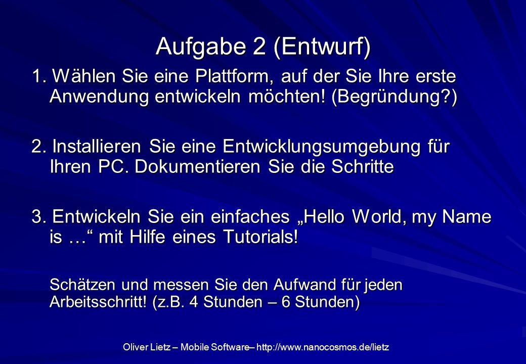 Oliver Lietz – Mobile Software– http://www.nanocosmos.de/lietz Aufgabe 2 (Entwurf) 1. Wählen Sie eine Plattform, auf der Sie Ihre erste Anwendung entw