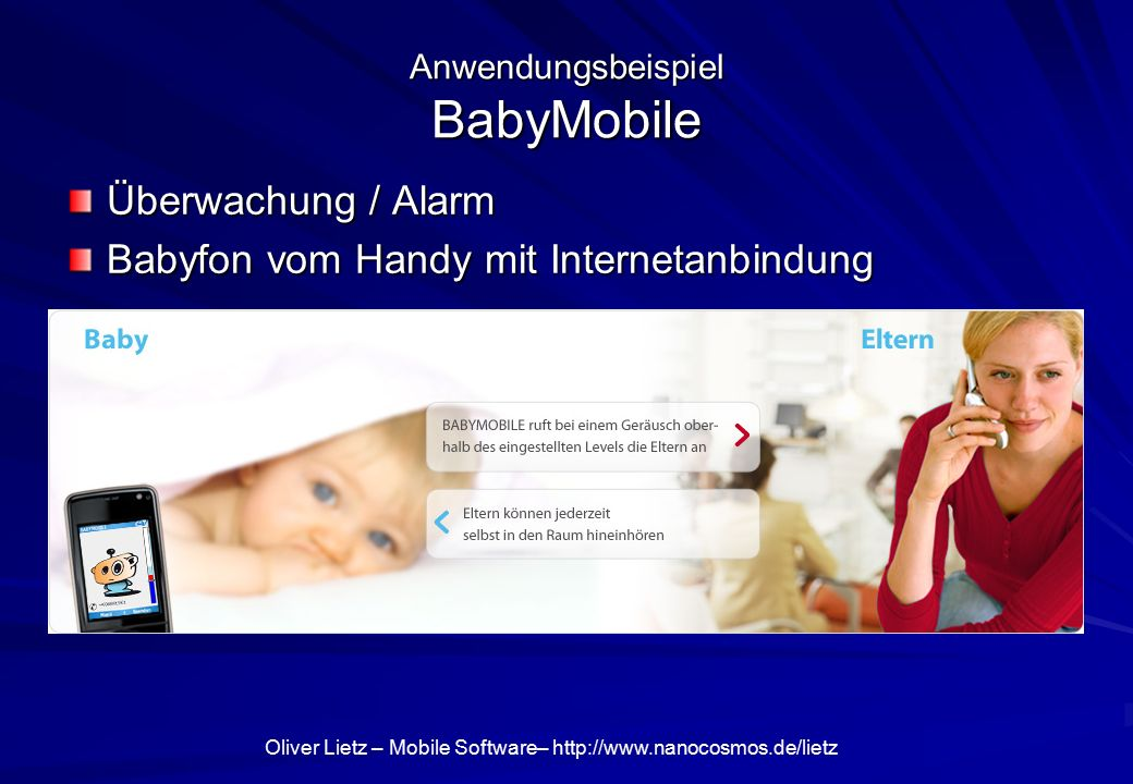 Oliver Lietz – Mobile Software– http://www.nanocosmos.de/lietz Anwendungsbeispiel BabyMobile Überwachung / Alarm Babyfon vom Handy mit Internetanbindu