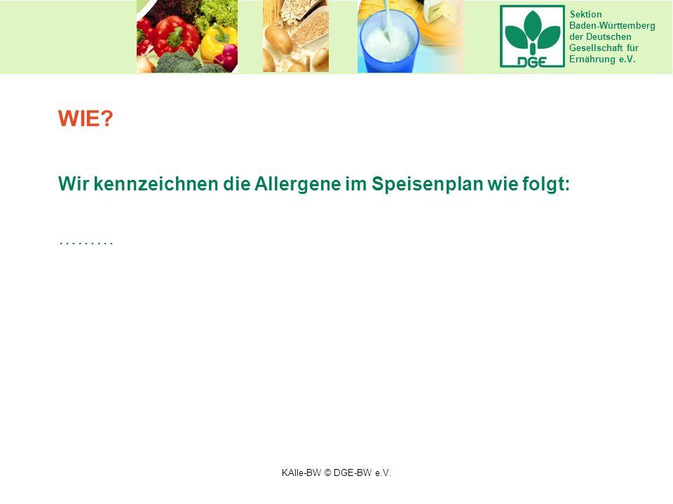 Sektion Baden-Württemberg der Deutschen Gesellschaft für Ernährung e.V. Wir kennzeichnen die Allergene im Speisenplan wie folgt: ……… WIE? KAlle-BW © D