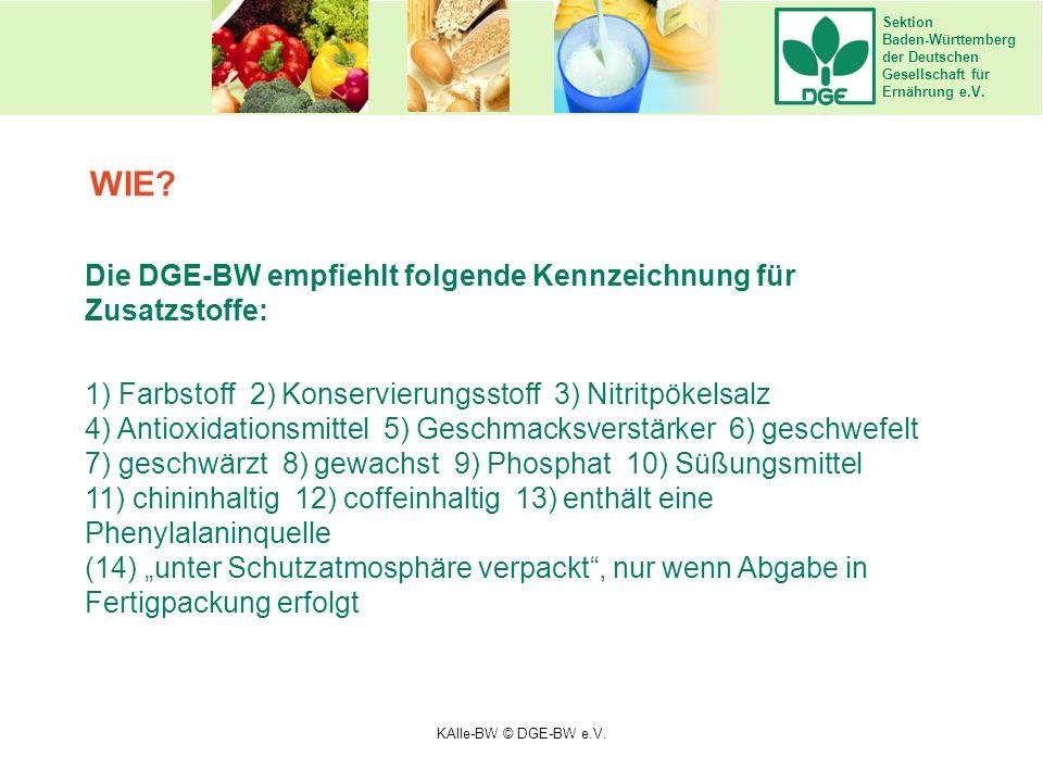 Sektion Baden-Württemberg der Deutschen Gesellschaft für Ernährung e.V. WIE? Die DGE-BW empfiehlt folgende Kennzeichnung für Zusatzstoffe: 1) Farbstof
