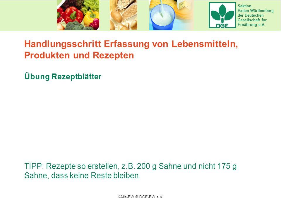 Sektion Baden-Württemberg der Deutschen Gesellschaft für Ernährung e.V. Übung Rezeptblätter TIPP: Rezepte so erstellen, z.B. 200 g Sahne und nicht 175