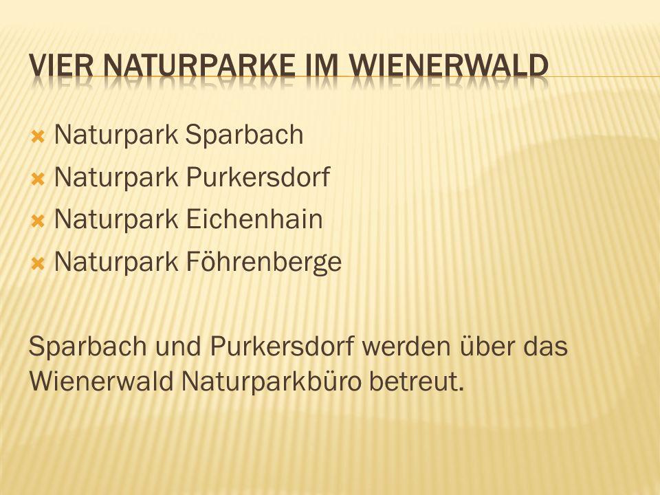  Naturpark Sparbach  Naturpark Purkersdorf  Naturpark Eichenhain  Naturpark Föhrenberge Sparbach und Purkersdorf werden über das Wienerwald Naturparkbüro betreut.