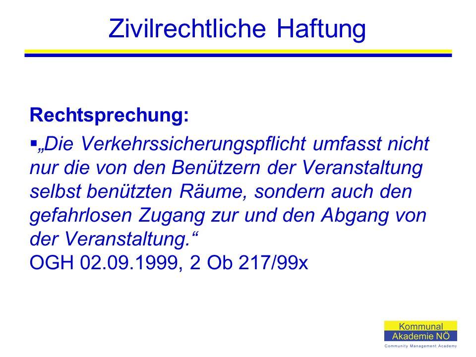 """Zivilrechtliche Haftung Rechtsprechung:  """"Die Verkehrssicherungspflicht umfasst nicht nur die von den Benützern der Veranstaltung selbst benützten Räume, sondern auch den gefahrlosen Zugang zur und den Abgang von der Veranstaltung. OGH 02.09.1999, 2 Ob 217/99x"""