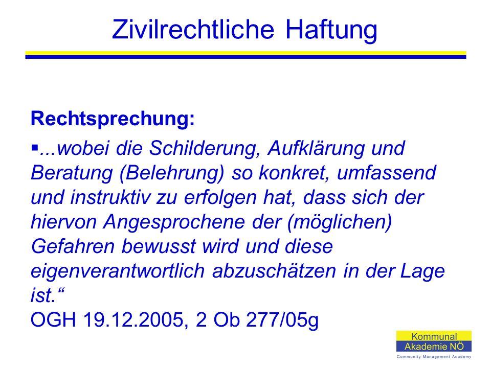 Zivilrechtliche Haftung Rechtsprechung: ...wobei die Schilderung, Aufklärung und Beratung (Belehrung) so konkret, umfassend und instruktiv zu erfolgen hat, dass sich der hiervon Angesprochene der (möglichen) Gefahren bewusst wird und diese eigenverantwortlich abzuschätzen in der Lage ist. OGH 19.12.2005, 2 Ob 277/05g