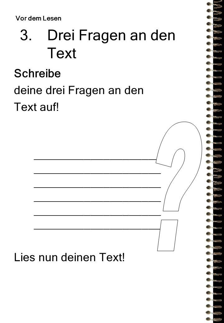 3.Drei Fragen an den Text Schreibe deine drei Fragen an den Text auf.