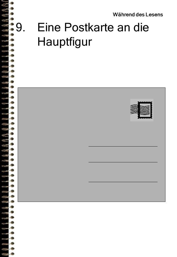 9.Eine Postkarte an die Hauptfigur Während des Lesens