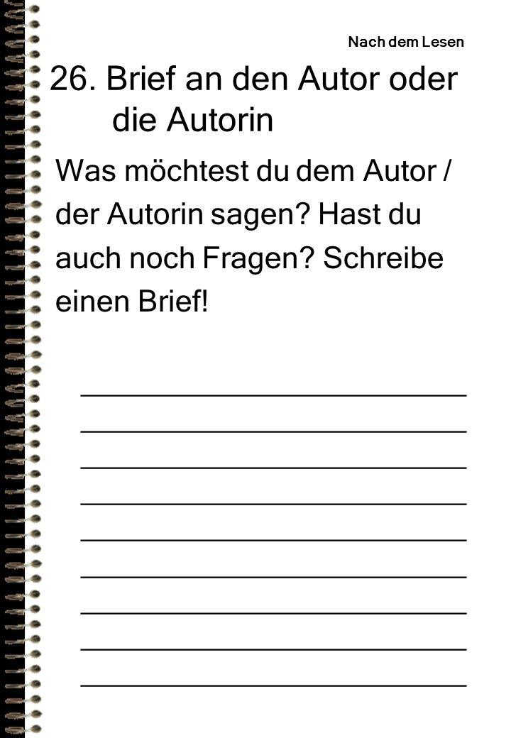26.Brief an den Autor oder die Autorin Was möchtest du dem Autor / der Autorin sagen.