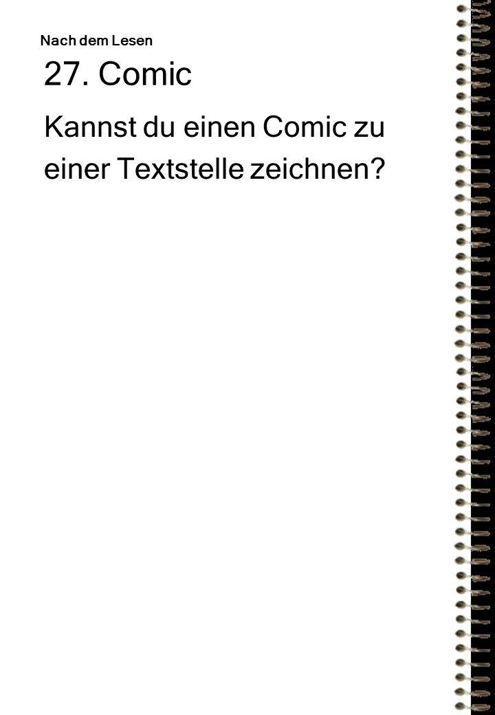 27. Comic Kannst du einen Comic zu einer Textstelle zeichnen? Nach dem Lesen