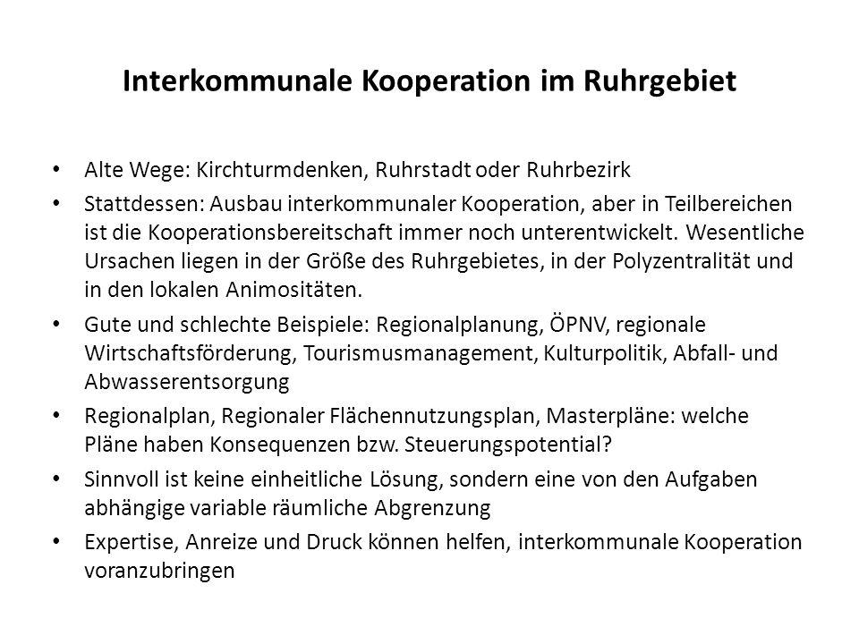 Interkommunale Kooperation im Ruhrgebiet Alte Wege: Kirchturmdenken, Ruhrstadt oder Ruhrbezirk Stattdessen: Ausbau interkommunaler Kooperation, aber in Teilbereichen ist die Kooperationsbereitschaft immer noch unterentwickelt.