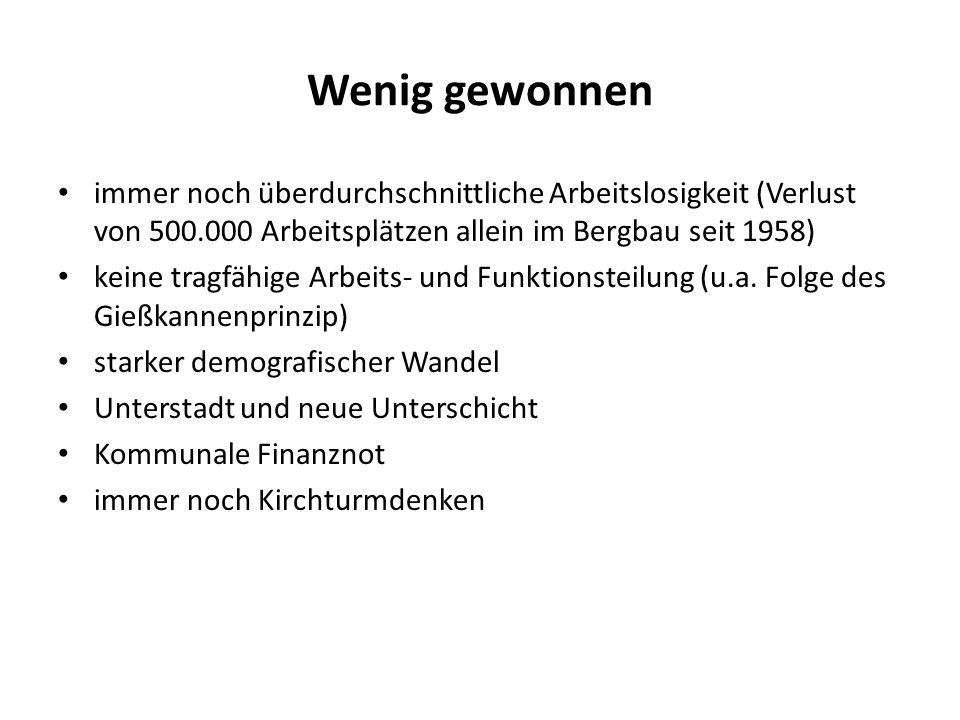 Wenig gewonnen immer noch überdurchschnittliche Arbeitslosigkeit (Verlust von 500.000 Arbeitsplätzen allein im Bergbau seit 1958) keine tragfähige Arbeits- und Funktionsteilung (u.a.