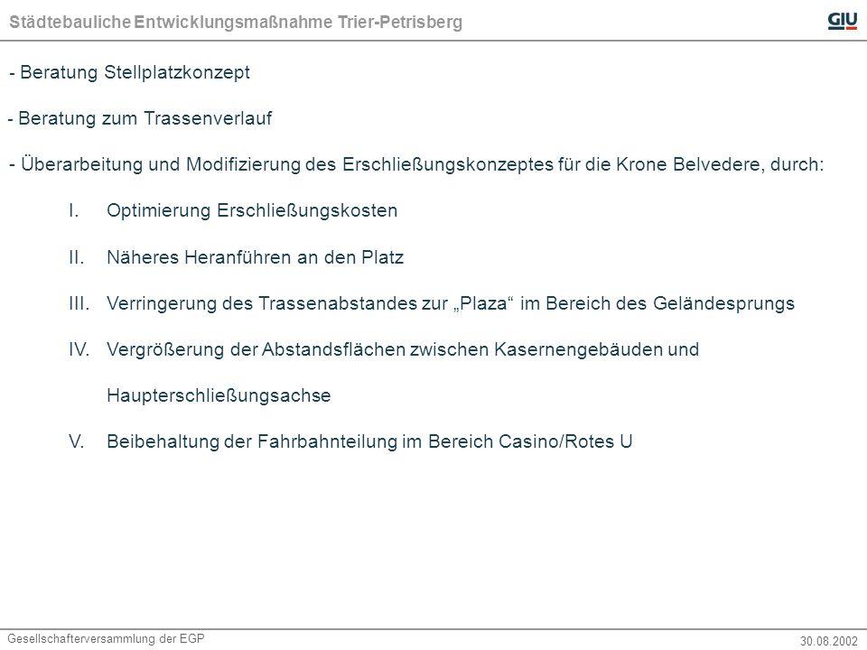 Städtebauliche Entwicklungsmaßnahme Trier-Petrisberg Gesellschafterversammlung der EGP 30.08.2002 - Beratung Stellplatzkonzept - Beratung zum Trassenverlauf - Überarbeitung und Modifizierung des Erschließungskonzeptes für die Krone Belvedere, durch: I.