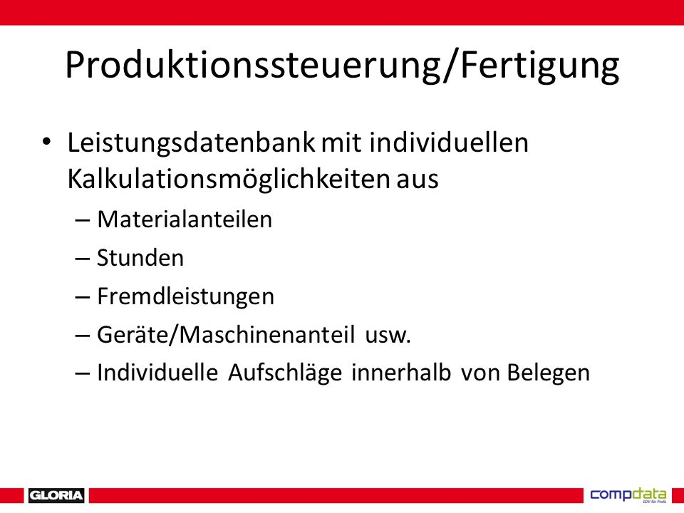Produktionssteuerung/Fertigung Leistungsdatenbank mit individuellen Kalkulationsmöglichkeiten aus – Materialanteilen – Stunden – Fremdleistungen – Geräte/Maschinenanteil usw.