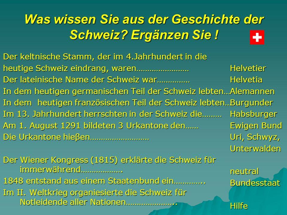 Was wissen Sie aus der Geschichte der Schweiz. Ergänzen Sie .