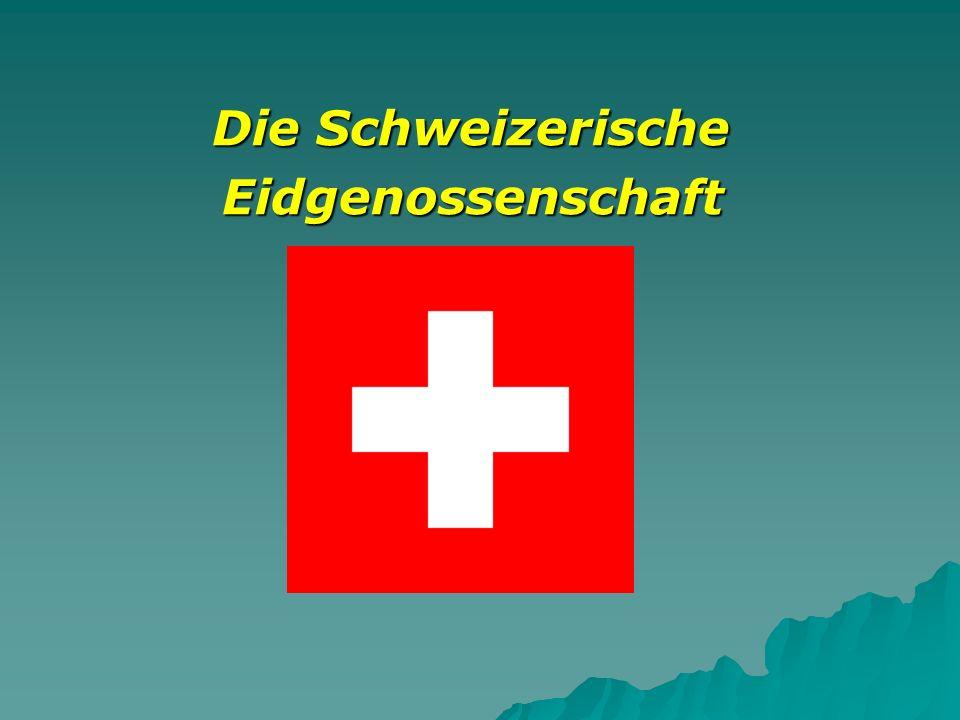 Die Schweizerische Die Schweizerische Eidgenossenschaft Eidgenossenschaft