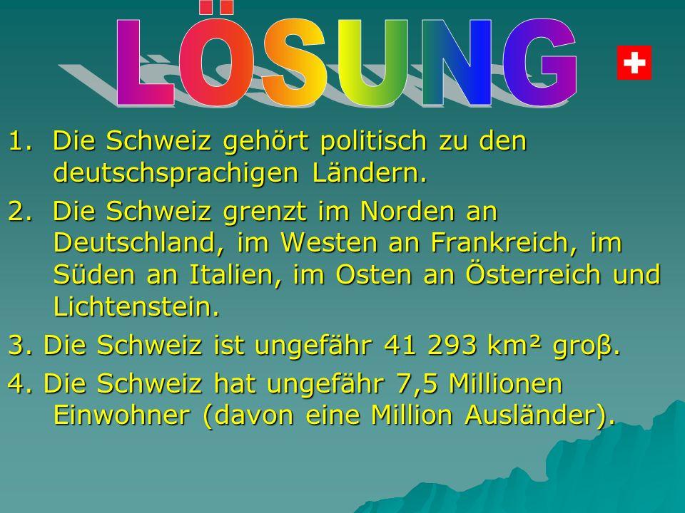 1. Die Schweiz gehört politisch zu den deutschsprachigen Ländern.