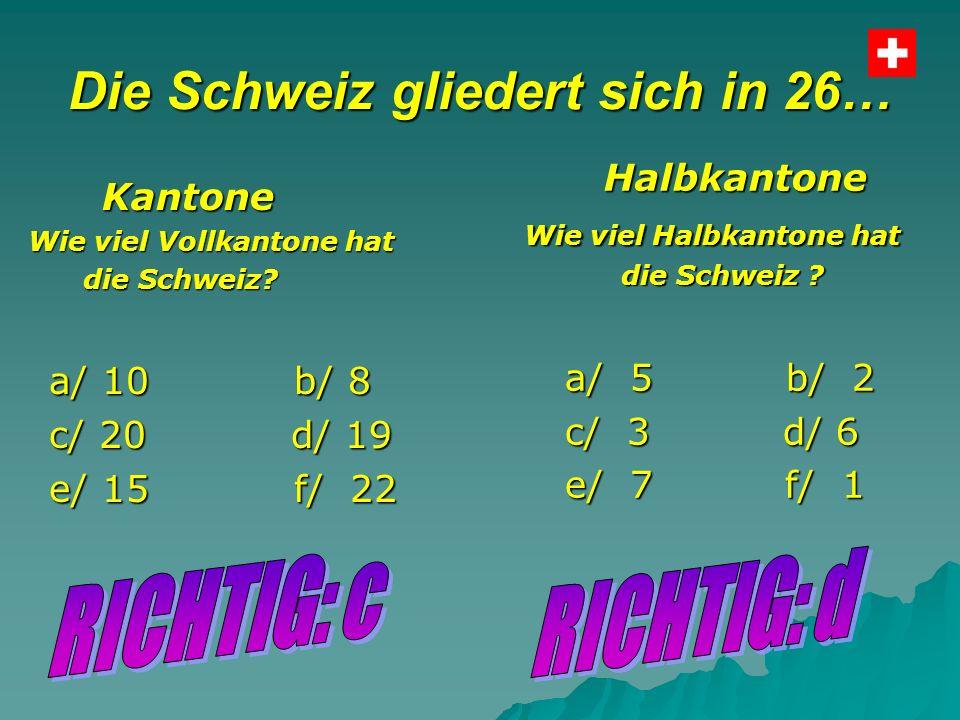 Die Schweiz gliedert sich in 26… Kantone Kantone Wie viel Vollkantone hat Wie viel Vollkantone hat die Schweiz.