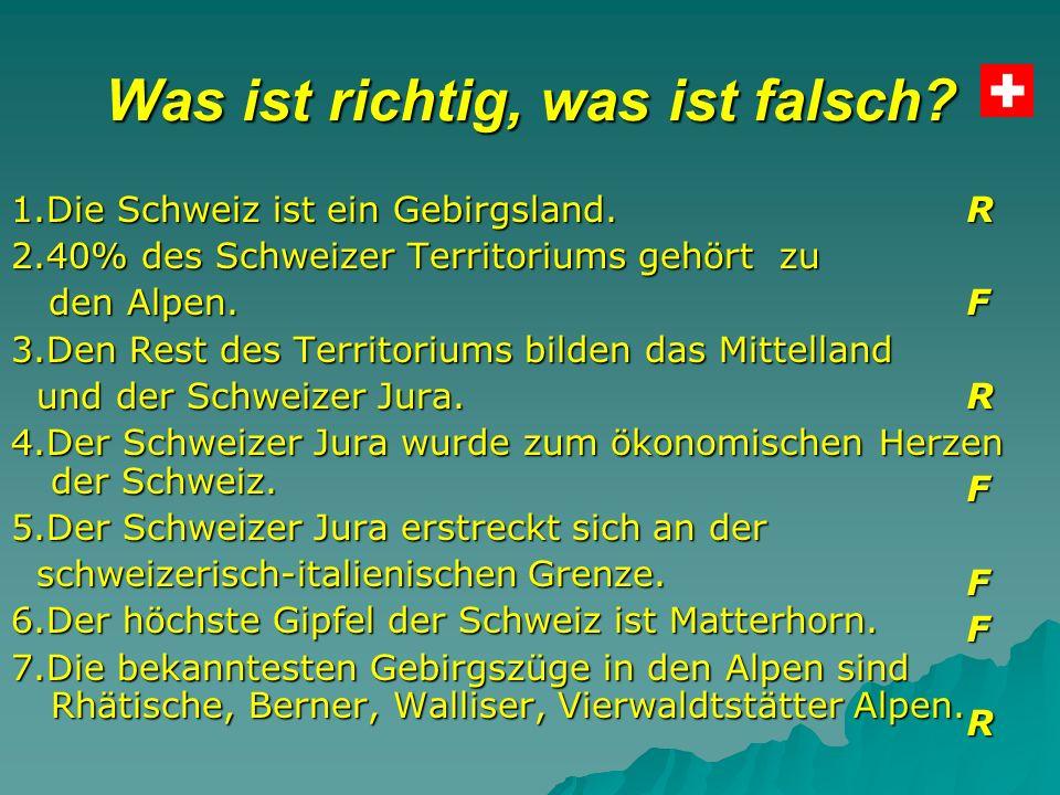 Was ist richtig, was ist falsch. 1.Die Schweiz ist ein Gebirgsland.